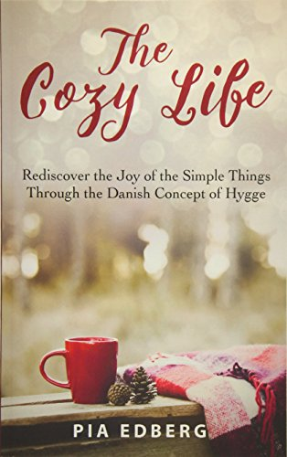 9781530746491: The Cozy Life: Rediscover the Joy of the Simple Things Through the Danish Concept of Hygge