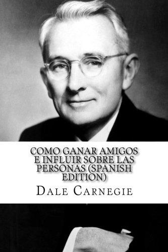 9781530747825: Como ganar amigos e influir sobre las personas (Spanish Edition)