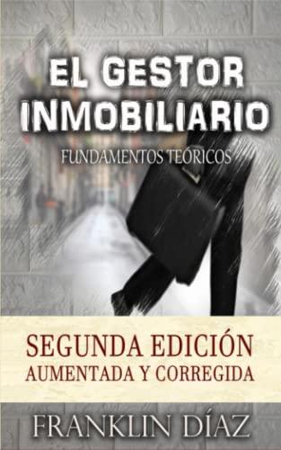9781530750634: El Gestor Inmobiliario - Fundamentos teóricos.: Segunda edición aumentada y corregida (Spanish Edition)