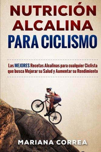 9781530751396: NUTRICION ALCALINA Para CICLISMO: Las MEJORES Recetas Alcalinas para Cualquier Ciclista que busca Mejorar su Salud y Aumentar su Rendimiento (Spanish Edition)