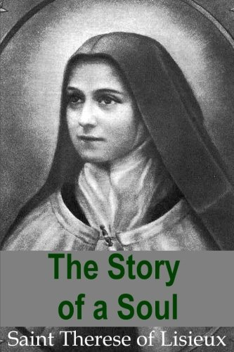The Story of a Soul: The autobiography of Therese of Lisieux: Saint Therese of Lisieux