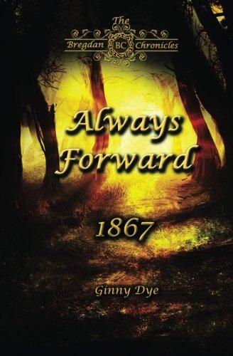 Always Forward (#9 in the Bregdan Chronicles Historical Fiction Romance Series) (Volume 9): Ginny ...