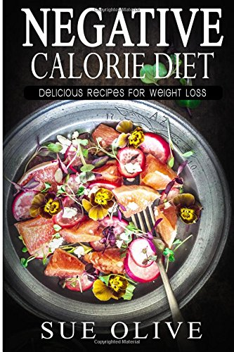 9781530761081: The Negative Calorie Diet: Delicious Recipes For Weight Loss (25 Healthy Recipes for You to Enjoy Without Counting Calories, Negative Calorie Diet CookBook)