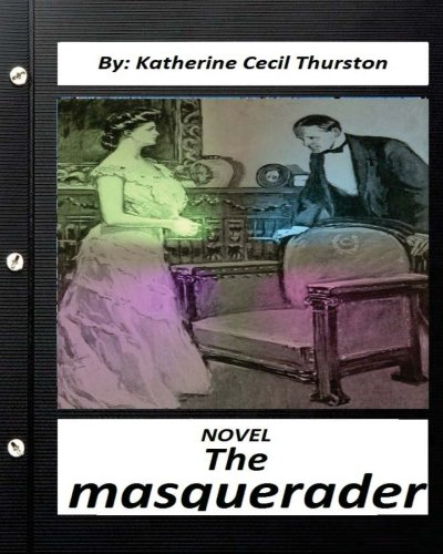 The Masquerader. a Novel by Katherine Cecil: Thurston, Katherine Cecil
