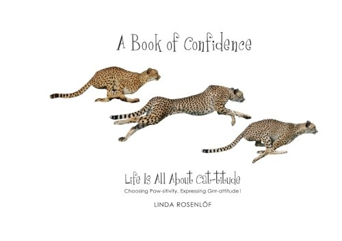 9781530767854: A Book of Confidence: Life Is All About Cat-titude Choosing Paw-sitivity, Expressing Grrr-attitude (A Book of Cheetahs ABC) (Volume 1)