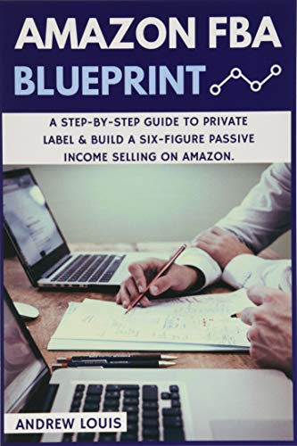 9781530771660: Amazon FBA: Amazon FBA Blueprint: A Step-By-Step Guide to Private Label & Build a Six-Figure Passive Income Selling on Amazon