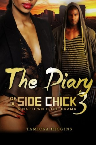 The Diary of a Side Chick 3: A Naptown Hood Drama (Side Chick Diaries) (Volume 3): Higgins, Tamicka