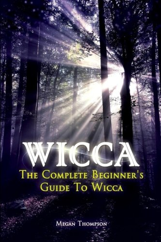 9781530777402: Wicca: The Complete Beginner's Guide to Wicca