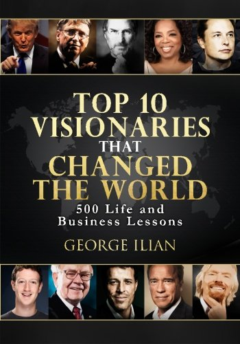 9781530786824: Top 10 Visionaries that Changed the World: 500 Life and Business Lessons
