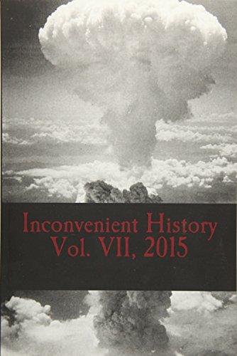 9781530787630: 7: Inconvenient History Vol. VII, 2015: All four quarterly editions of Inconvenient History for 2015 (Volume 7)