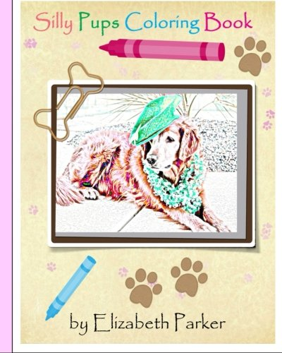 Silly Pups Coloring Book: Elizabeth Parker