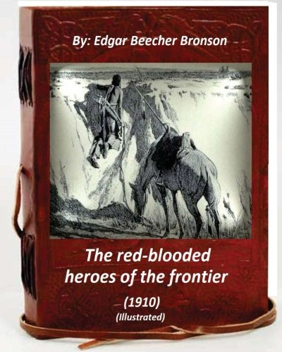 The Red-Blooded Heroes of the Frontier (1910): Bronson, Edgar Beecher