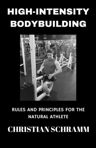9781530792849: High-Intensity Bodybuilding: Rules and Principles for the Natural Athlete
