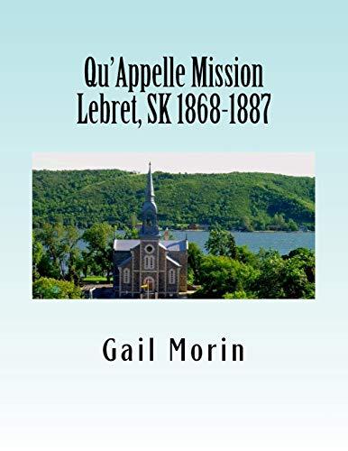 Qu'Appelle Mission Lebret, SK 1868-1887: Gail Morin