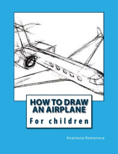 How to draw an airplane: For children: Anastasia Romanova