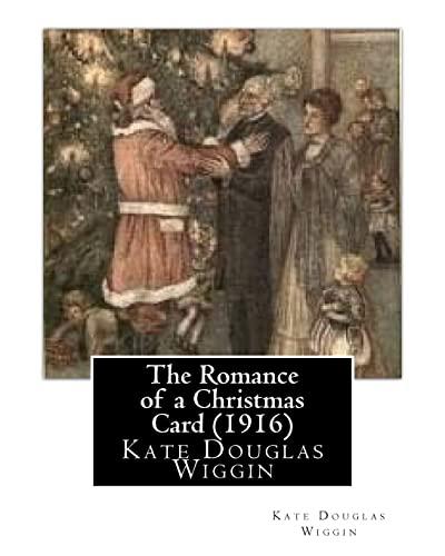 The Romance of a Christmas Card (1916), by Kate Douglas Wiggin: Kate Douglas Wiggin