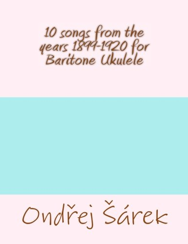 9781530807598: 10 songs from the years 1899-1920 for Baritone Ukulele