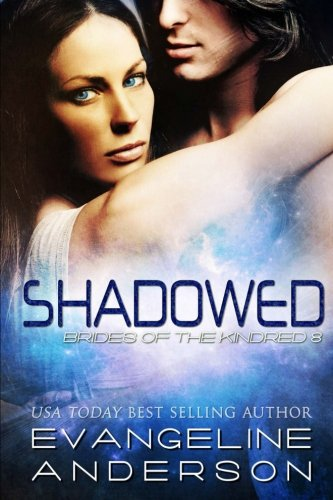 Shadowed: Brides of the Kindred 8 (The Brides of the Kindred) (Volume 8): Evangeline Anderson