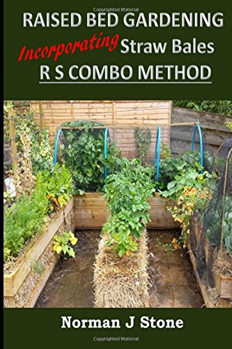 Raised Bed Gardening Incorporating Straw Bales - RS Combo Method: Stone, Norman J