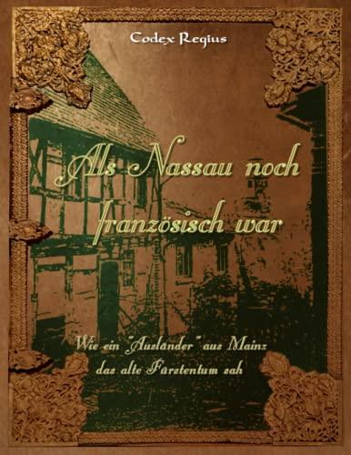 9781530815111: Als Nassau noch französisch war: Wie ein Ausländer aus Mainz das alte Fürstentum sah