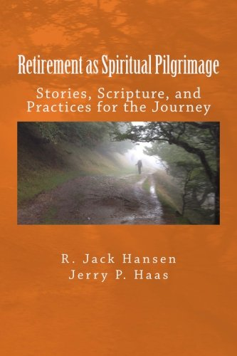 9781530816910: Retirement as Spiritual Pilgrimage: Stories, Scripture, and Practices for the Journey