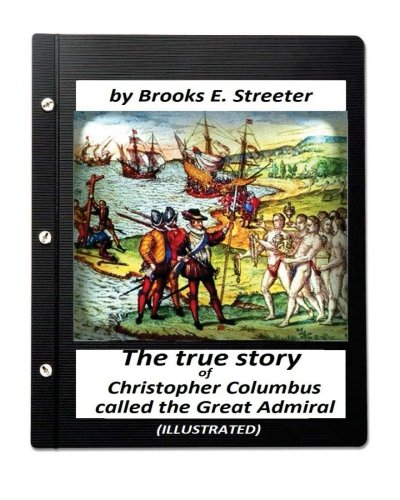 9781530818211: The true story of Christopher Columbus, called the Great Admiral (ILLUSTRATED)