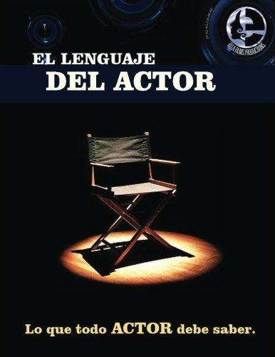 9781530819140: El lenguaje del actor: Este libro es para todo aspirante al mundo de la actuación en cine y tv, principios basicos que todo actor debe saber, (Spanish Edition)