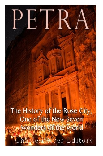 Petra: The History of the Rose City, One of the New Seven Wonders of the World: Charles River ...
