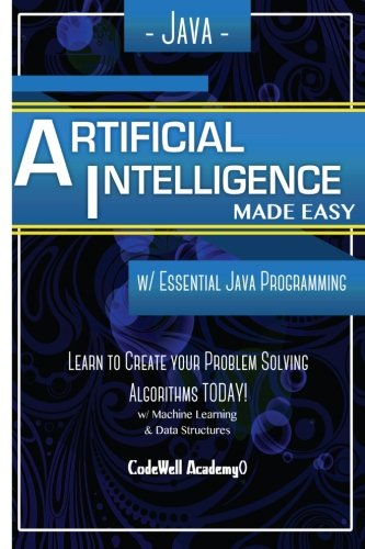 9781530826889: Java Artificial Intelligence: Made Easy, w/ Java Programming; Learn to Create your * Problem Solving * Algorithms! TODAY! w/ Machine Learning & Data ... engineering, r programming, iOS development)
