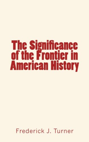 9781530834143: The Significance of the Frontier in American History