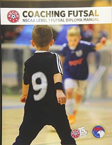 Coaching Futsal: NSCAA Level 1 Futsal Diploma Manual (NSCAA Diploma): Newbery, David M