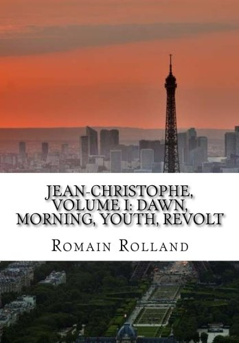 9781530838301: Jean-Christophe, Volume I: Dawn, Morning, Youth, Revolt