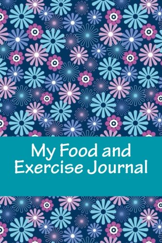 9781530849611: My Food and Exercise Journal: Workout Log Diary with Food & Exercise Journal: Workout Planner/Log Book To Improve Fitness and Diet (Food and Exercise Journals)