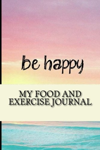 9781530849925: My Food and Exercise Journal: Workout Log Diary with Food & Exercise Journal: Workout Planner/Log Book To Improve Fitness and Diet (Food and Exercise Journals)