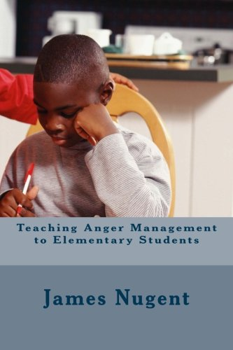 Teaching Anger Management to Elementary Students: Nugent, James