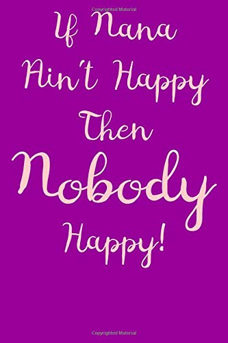 9781530857562: If Nana Ain't Happy Then NOBODY Happy!: Journal: Volume 50 (Blank Lined 6x9 Journals)