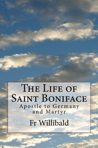 9781530858682: The Life of Saint Boniface: Apostle to Germany and Martyr