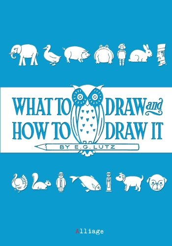 9781530860586: What to Draw and How to Draw It