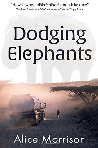 Dodging Elephants: Leaving the rat race for a bike race - 8000 miles across Africa: Ms Alice ...