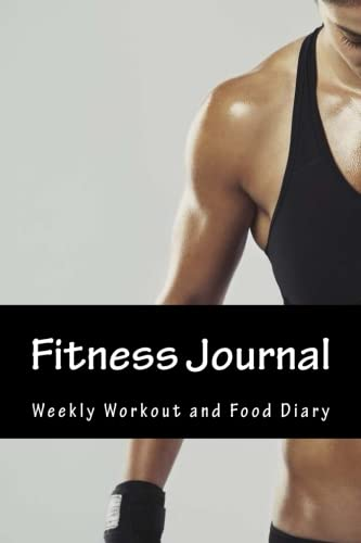 9781530861873: Fitness Journal: Complete Weekly Workout and Food Diary