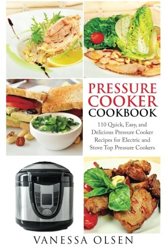 Pressure Cooker Cookbook: 110 Quick, Easy, and Delicious Pressure Cooker Recipes for Electric and ...