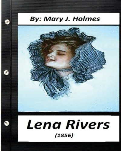 Lena Rivers (1856) by Mary J. Holmes: Mary J Holmes