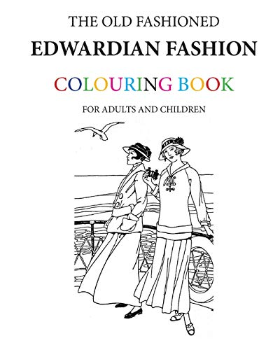 9781530868063: The Old Fashioned Edwardian Fashion Colouring Book