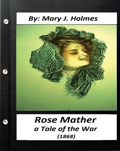 Rose Mather, a Tale of the War: Holmes, Mary J.