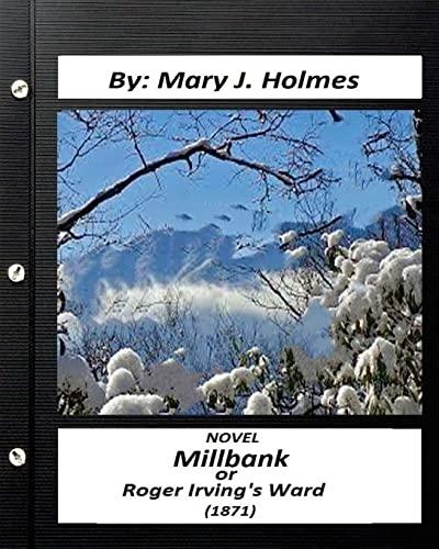 Millbank; Or Roger Irving s Ward: Novel: Mary J Holmes
