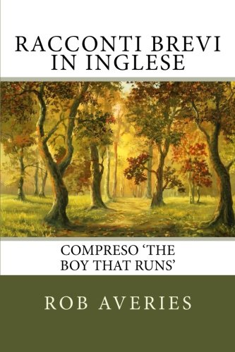 Racconti Brevi in Inglese: Compreso The Boy: Rob Averies