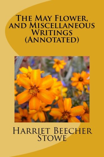 9781530876464: The May Flower, and Miscellaneous Writings (Annotated)