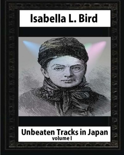 9781530877232: Unbeaten Tracks in Japan,by Isabella L. Bird VOLUME I: 1
