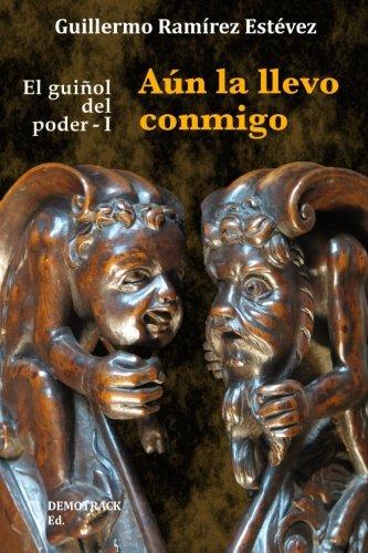 9781530877843: Aún la llevo conmigo (El guiñol del poder) (Volume 1) (Spanish Edition)