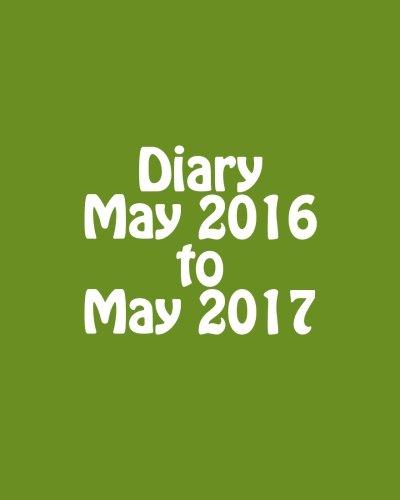9781530880645: Diary May 2016 to May 2017